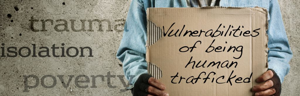 Vulnerabilities of being human trafficked