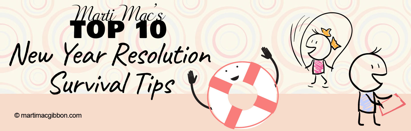 Top 10 New Year Resolution Survival Tips by Marti MacGibbon